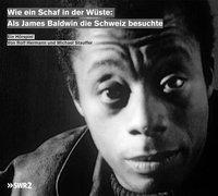 Wie ein Schaf in der Wüste: Als James Baldwin die Schweiz besuchte