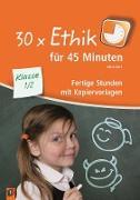 30 x Ethik für 45 Minuten 1/2. Klasse. Fertige Stunden mit Kopiervorlagen