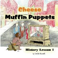 Cheese Muffin Puppets: History Lesson 1
