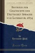 Beiträge zur Geschichte der Deutschen Sprache und Literatur, 1874, Vol. 1 (Classic Reprint)