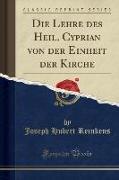 Die Lehre des Heil. Cyprian von der Einheit der Kirche (Classic Reprint)