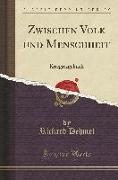 Zwischen Volk Und Menschheit: Kriegstagebuch (Classic Reprint)