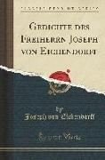 Gedichte des Freiherrn Joseph von Eichendorff (Classic Reprint)