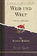 Weib Und Welt: Gedichte Und Märchen (Classic Reprint)
