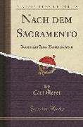 Nach Dem Sacramento: Reisebilder Eines Heimgekehrten (Classic Reprint)