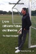 Leben zwischen Fußball und Wahnsinn