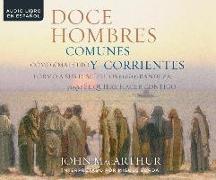 Doce Hombres Comunes y Corrientes (Twelve Ordinary Men): Como El Maestro Formo a Sus Discipulos Para La Grandeza, y Lo Que El Quiere Hacer Contigo (Ho