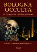 Bologna occulta. Nove misteri per nove secoli di storia