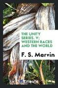 The Unity Series. V, Western Races and the World
