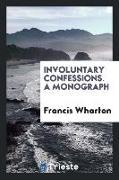 Involuntary Confessions. a Monograph
