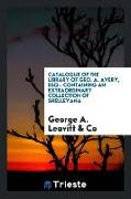 Catalogue of the Library of Geo. A. Avery, Esq