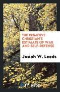 The Primitive Christian's Estimate of War and Self-defense