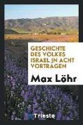 Geschichte des volkes Israel in acht Vorträgen