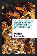 How to Sell Assurance: A Guide for the Agents of the Equitable Life Assurance Society of the United States, Pp. 1-193