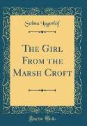 The Girl From the Marsh Croft (Classic Reprint)