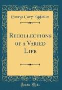 Recollections of a Varied Life (Classic Reprint)