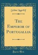 The Emperor of Portugallia (Classic Reprint)