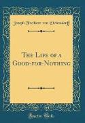 The Life of a Good-for-Nothing (Classic Reprint)