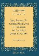 Vie, Écrits Et Correspondance Littéraire de Laurent Josse le Clerc (Classic Reprint)