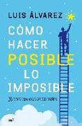 Cómo hacer posible lo imposible : 20 pasos para alcanzar tus sueños