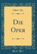 Die Oper (Classic Reprint)