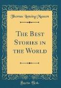 The Best Stories in the World (Classic Reprint)
