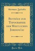 Beiträge zur Topographie der Westlichen Jordans'au (Classic Reprint)