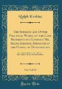 The Sermons and Other Practical Works, of the Late Reverend and Learned Mr. Ralph Erskine, Minister of the Gospel in Dunfermline, Vol. 9 of 10