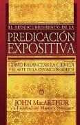 El Redescubrimiento de La Predicacion Expositiva = Rediscovering Pastoral Ministry