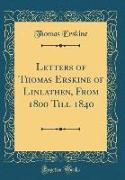 Letters of Thomas Erskine of Linlathen, From 1800 Till 1840 (Classic Reprint)