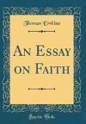 An Essay on Faith (Classic Reprint)