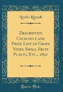 Descriptive Catalogue and Price List of Grape Vines, Small Fruit Plants, Etc., 1891 (Classic Reprint)