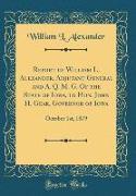 Report of William L. Alexander, Adjutant General and A. Q. M. G. Of the State of Iowa, to Hon. John H. Gear, Governor of Iowa