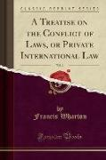 A Treatise on the Conflict of Laws, or Private International Law, Vol. 1 (Classic Reprint)