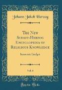 The New Schaff-Herzog Encyclopedia of Religious Knowledge, Vol. 6