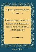 Homemakers Appraise Fibers for Selected Items of Household Furnishings (Classic Reprint)