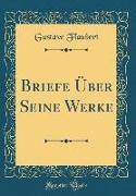 Briefe Über Seine Werke (Classic Reprint)