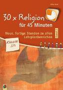 30 x Religion für 45 Minuten 2. Klasse 3/4. Handreichungen für den Unterricht mit Kopiervorlagen