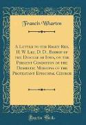 A Letter to the Right Rev. H. W. Lee, D. D., Bishop of the Diocese of Iowa, on the Present Condition of the Domestic Missions of the Protestant Episcopal Church (Classic Reprint)