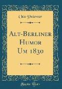 Alt-Berliner Humor Um 1830 (Classic Reprint)
