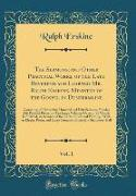 The Sermons, and Other Practical Works, of the Late Reverend and Learned Mr. Ralph Erskine, Minister of the Gospel in Dunfermline, Vol. 1