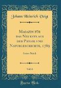 Magazin für das Neueste aus der Physik und Naturgeschichte, 1789, Vol. 6