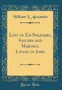 List of Ex-Soldiers, Sailors and Marines, Living in Iowa (Classic Reprint)