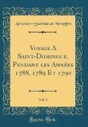 Voyage A Saint-Domingue, Pendant les Années 1788, 1789 Et 1790, Vol. 2 (Classic Reprint)