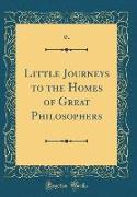 Little Journeys to the Homes of Great Philosophers (Classic Reprint)