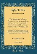 The Sermons and Other Practical Works, of the Late Reverend and Learned Mr. Ralph Erskine, Minister of the Gospel in Dunfermline, Vol. 6 of 10