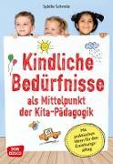 Kindliche Bedürfnisse als Mittelpunkt der Kita-Pädagogik