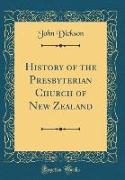 History of the Presbyterian Church of New Zealand (Classic Reprint)