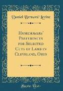 Homemakers' Preferences for Selected Cuts of Lamb in Cleveland, Ohio (Classic Reprint)
