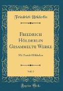 Friedrich Hölderlin Gesammelte Werke, Vol. 3